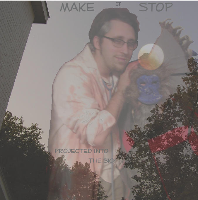 Make It Stop - Projected